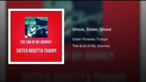 Sister Rosetta Tharpe - Shout, Sister, Shout